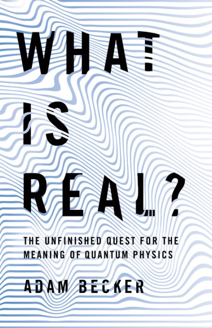 What Is Real By Adam Becker Basic Books