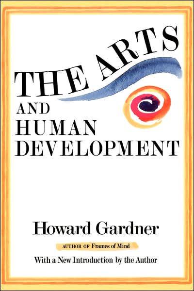 The Arts And Human Development by Howard E. Gardner   Basic Books