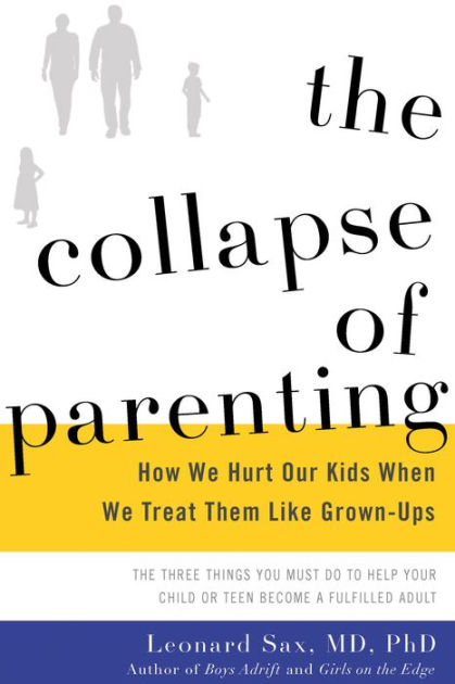 Read This Collapse Of Parenting Why Its >> The Collapse Of Parenting By Leonard Sax Basic Books