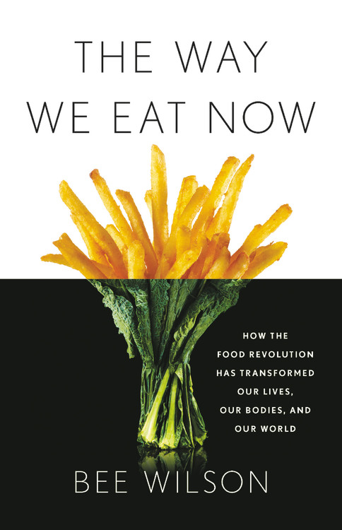 Image result for The Way We Eat Now: How the Food Revolution Has Transformed Our Lives, Our Bodies, and Our World